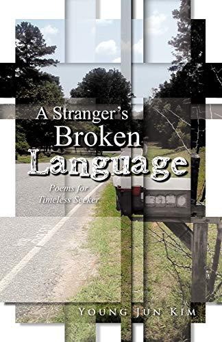 A Stranger s Broken Language: Poems for: Young Jun Kim