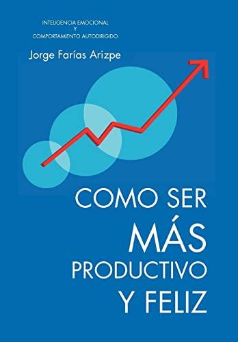 9781466947771: Como Ser Mas Productivo y Feliz: Inteligencia Emocional y Comportamiento Autodirigido