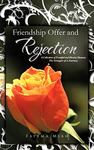 9781466949218: Friendship Offer and Rejection: A Collection of Eventful and Diverse Memory. The Struggle of a Journey.