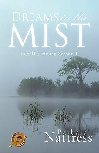 Dreams in The Mist: Loyalist House Season: Nattress, Barbara