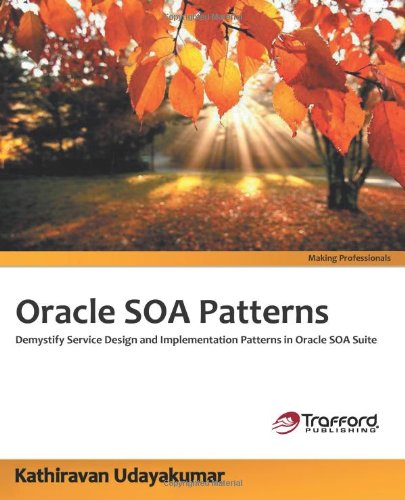 9781466953208: Oracle SOA Patterns: Demystify Service Design and Implementation Patterns in Oracle SOA Suite (Making Professionals)