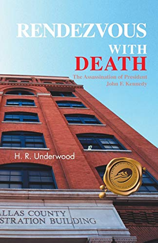 Rendezvous with Death: The Assassination of President John F. Kennedy: H. R. Underwood