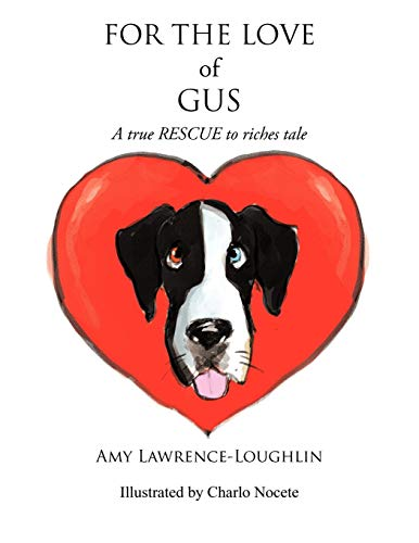 9781466953710: For the Love of Gus: A True Rescue to Riches Tale