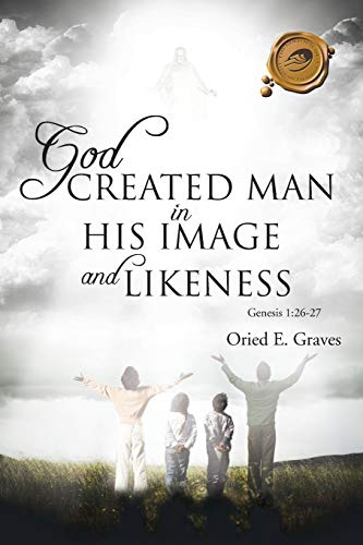 God Created Man in His Image and Likeness: Oried E. Graves