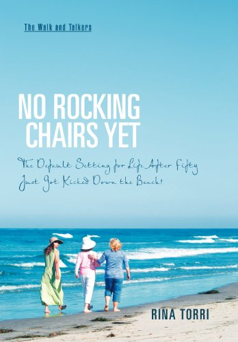 No Rocking Chairs Yet The Default Setting for Life After Fifty Just Got Kicked Down the Beach: Rina...