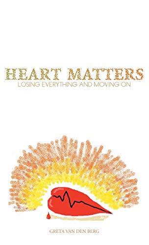 Heart Matters: Losing Everything and Moving on: DEBORAH VAN DEN BERG