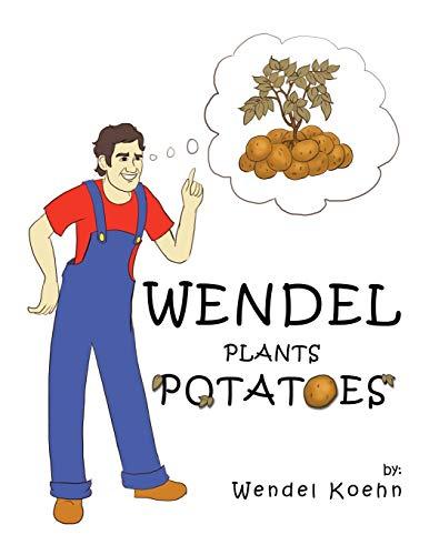 Wendel Plants Potatoes: Koehn, Wendel