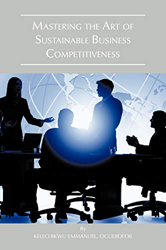 9781466960282: Mastering The Art Of Sustainable Business Competitiveness