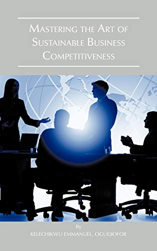 9781466960299: Mastering the Art of Sustainable Business Competitiveness