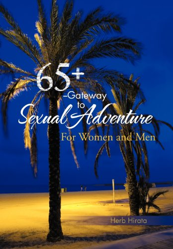 9781466960633: 65+ --Gateway to Sexual Adventure: For Women and Men