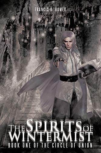 The Spirits of Wintermist: Book One of the Circle of Union: Francis D. Homer
