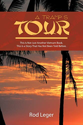 A Tramps Tour: This Is Not Just Another Vietnam Book. This Is a Story That Has Been Told Before.: ...