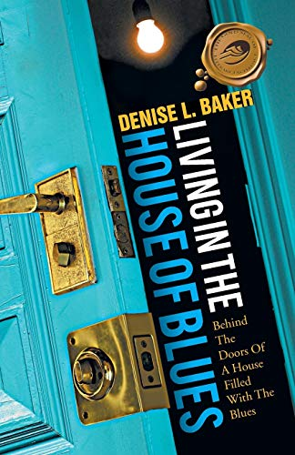 Living in the House of Blues: Behind: Denise L Baker