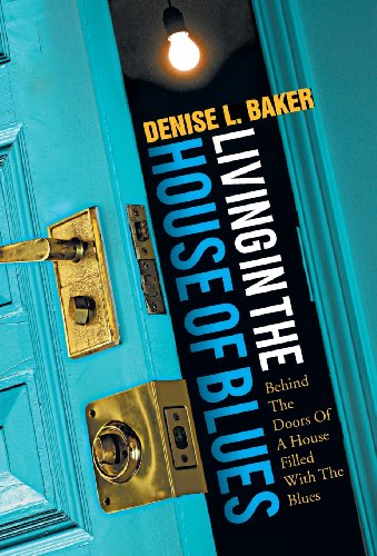 Living in the House of Blues: Behind: Baker, Denise L.