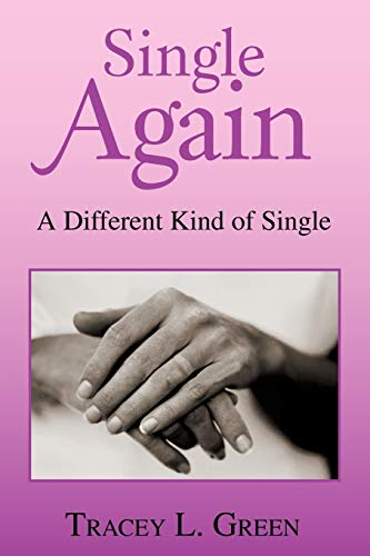 Single Again A Different Kind of Single: Tracey L. Green