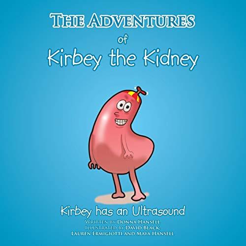 9781466967830: The Adventures of Kirbey the Kidney: Kirbey has an Ultrasound