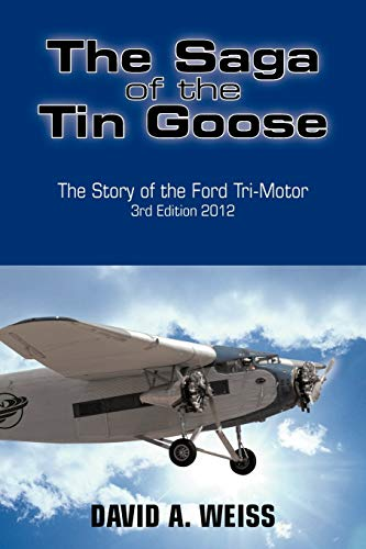9781466969025: The Saga of the Tin Goose: The Story of the Ford Tri-Motor 3rd Edition 2012