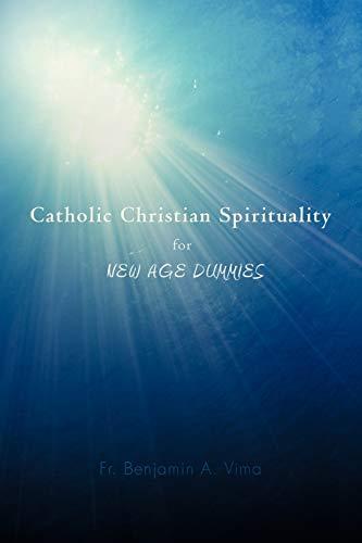 Catholic Christian Spirituality for NEW AGE DUMMIES: Fr. Benjamin A. Vima
