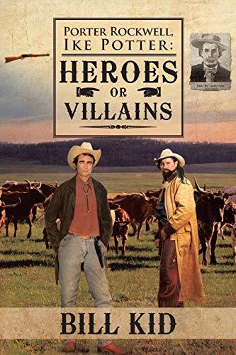 9781466975026: Porter Rockwell, Ike Potter: Heroes or Villains