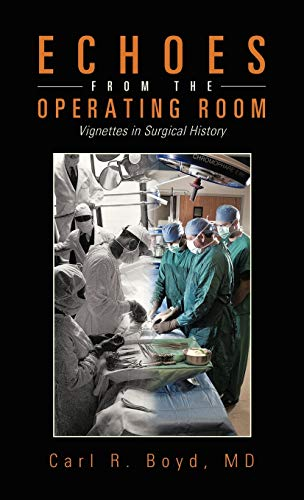 9781466977556: Echoes from the Operating Room: Vignettes in Surgical History