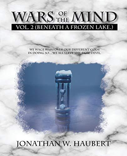 Wars Of The Mind: Volume 2: (Beneath a Frozen Lake): Jonathan W. Haubert