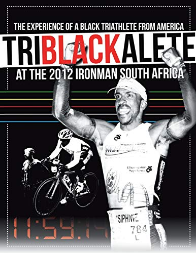 9781466978690: Triblackalete: The Experience of a Black Triathlete from America at the 2012 Ironman South Africa