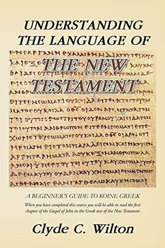 9781466978966: Understanding the Language of the New Testament: A Beginner's Guide to Koine Greek