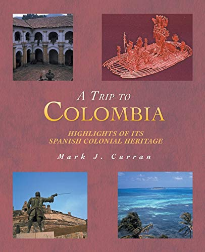 A Trip to Colombia: Highlights of Its: Mark J Curran