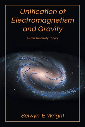 9781466980426: Unification of Electromagnetism and Gravity: A New Relativity Theory
