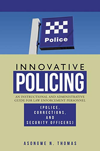 9781466982277: Innovative Policing: An Instructional and Administrative Guide for Law Enforcement Personnel (Police, Corrections, and Security Officers)