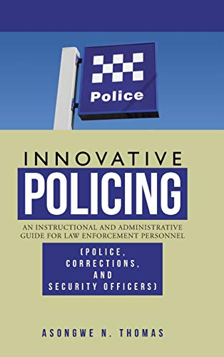 9781466982291: Innovative Policing: An Instructional and Administrative Guide for Law Enforcement Personnel (Police, Corrections, and Security Officers)