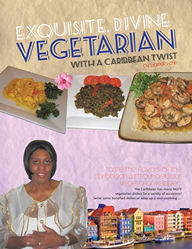 Exquisite, Divine Vegetarian: With a Caribbean Twist: Pamela Chin