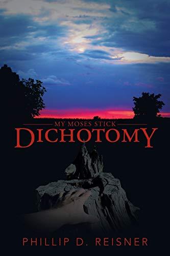 Dichotomy My Moses Stick: Phillip D. Reisner