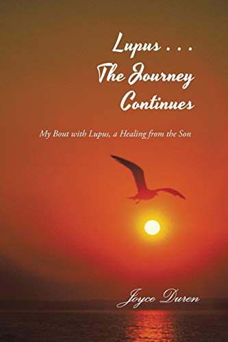 9781466991064: Lupus . . . The Journey Continues: My Bout with Lupus, a Healing from the Son