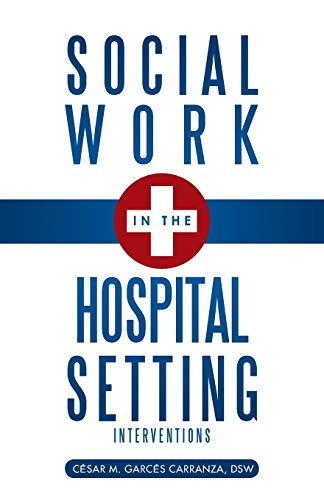 9781466993099: Social Work in the Hospital Setting: Interventions