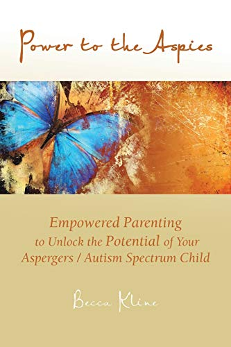 Power to the Aspies Empowered Parenting to Unlock the Potential of Your Aspergers Autism Spectrum ...