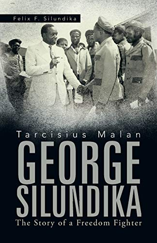 9781466993457: Tarcisius Malan George Silundika: The Story of a Freedom Fighter