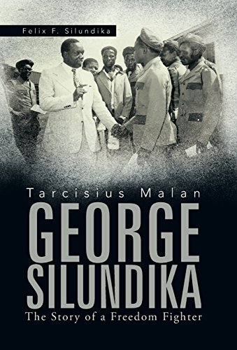 9781466993471: Tarcisius Malan George Silundika: The Story of a Freedom Fighter
