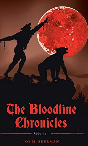 The Bloodline Chronicles: Vol. I (Hardback): Joe H Sherman