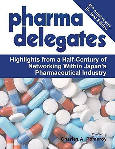 Pharma Delegates: Highlights from a Half-Century of Networking Within Japans Pharmaceutical ...