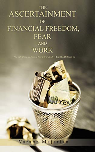 9781466994799: The Ascertainment of Financial Freedom, Fear and Work