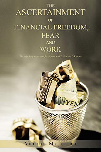 9781466994805: The Ascertainment of Financial Freedom, Fear and Work