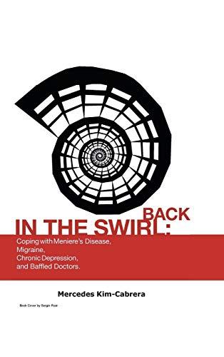 9781466994973: Back in the Swirl: Coping with Meniere's Vertigo, Migraines, Chronic Depression and Baffled Doctors