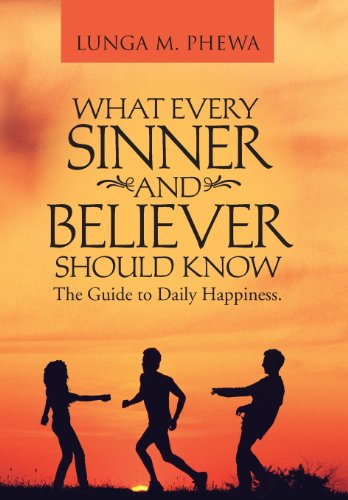 What Every Sinner and Believer Should Know: The Guide to Daily Happiness.: Lunga M. Phewa