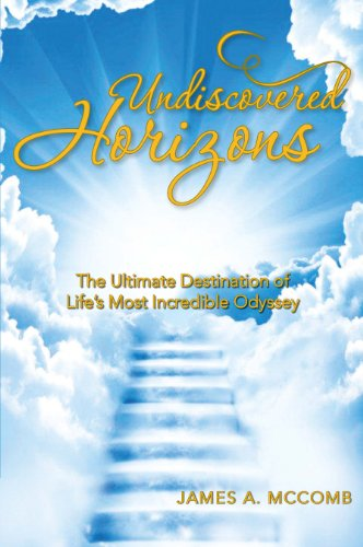 9781466995130: Undiscovered Horizons: The Ultimate Destination of Life's Most Incredible Odyssey