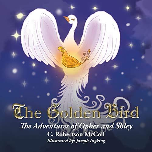 The Golden Bird: The Adventures of Opher: C Robertson McColl