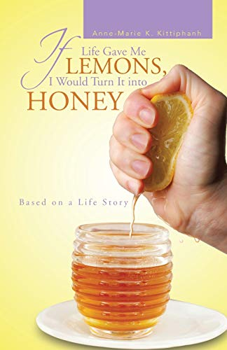 If Life Gave Me Lemons, I Would Turn It into Honey Based on a Life Story: Anne-Marie K. Kittiphanh