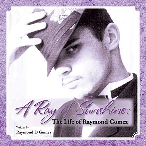 9781466996793: A Ray of Sunshine: The Life of Raymond Gomez