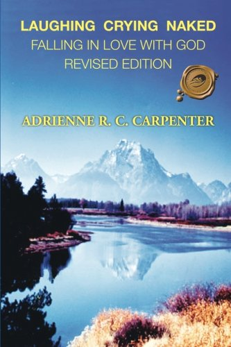 Laughing Crying Naked: Falling in Love With God: Carpenter, Adrienne R. C.