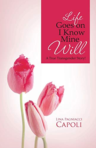 Life Goes on I Know Mine Will A True Transgender Story: Lina Pagniacci Capoli